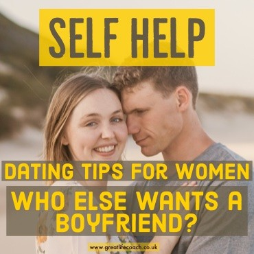 Dating tips for Women - Who else wants a Boyfriend?