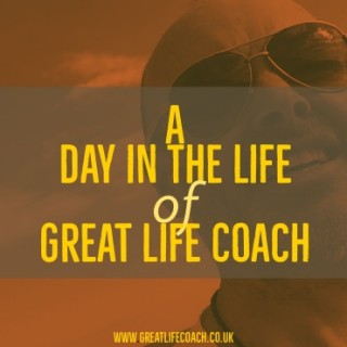 A day in the life of Great Life Coach